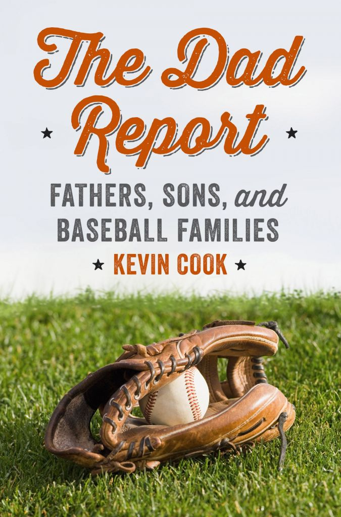 "li""The Dad Report: Fathers, Sons, and Baseball Families"" by Kevin Cook c.2015, Norton   $26.95 / $32.00 Canada		       272 pages"