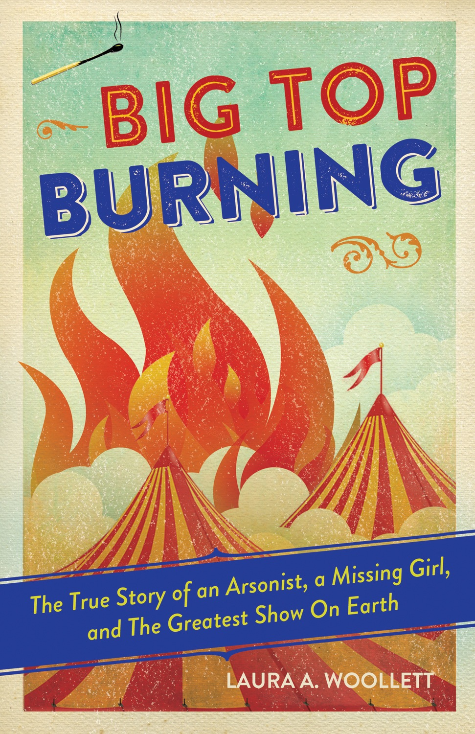 """Big Top Burning"" by Laura A. Woollett c.2015, Chicago Review Press                        $18.95 / $22.95 Canada                167 pages""Big Top Burning"" by Laura A. Woollett c.2015, Chicago Review Press                        $18.95 / $22.95 Canada                167 pages"