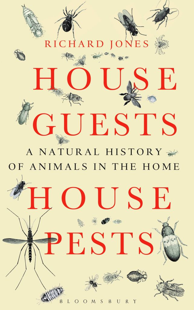 """House Guests House Pests: A Natural History of Animals in the Home"" by Richard Jones c.2015, Bloomsbury$28.00 / higher in Canada     288 pages"