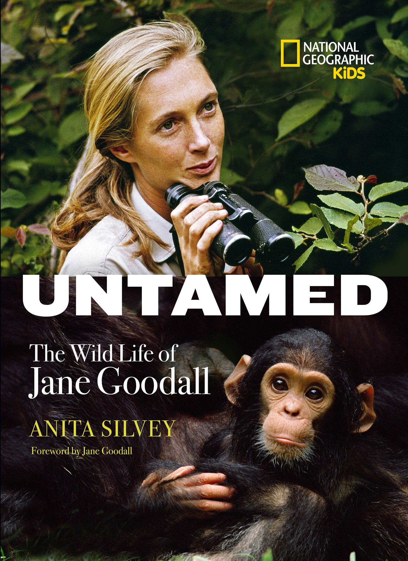 """Untamed: The Wild Life of Jane Goodall"" by Anita Silvey, foreword by Jane Goodall c.2015, National Geographic                 $18.99 / $21.99 Canada                   96 pages"