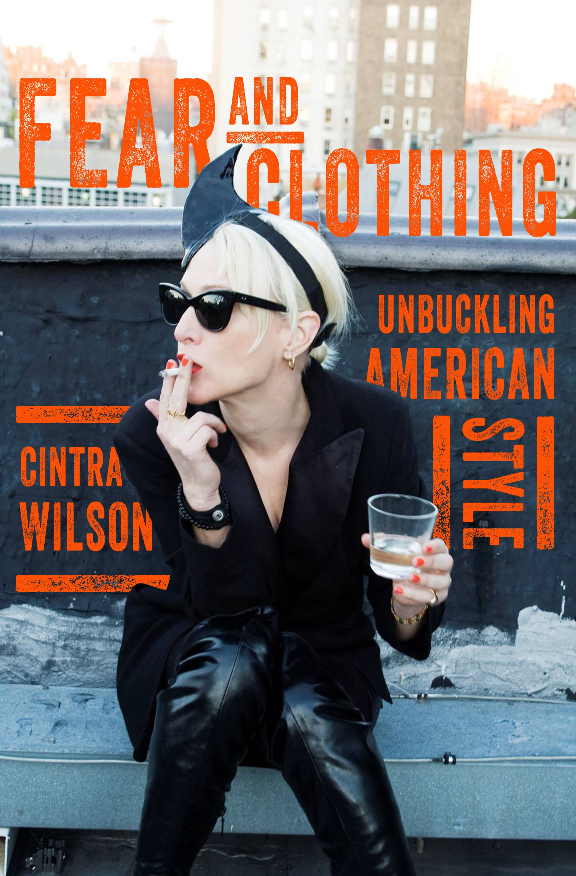"""Fear and Clothing: Unbuckling American Style"" by Cintra Wilson c.2015, W.W. Norton$27.95 / $33.95 Canada336 pages"