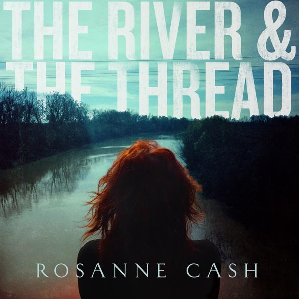 RosanneCash-TheRiverTheThread_600