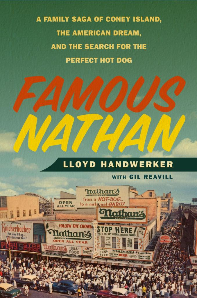 """Famous Nathan"" by Lloyd Handwerker with Gil Reavill, c.2016, Flatiron Books, $26.99/$37.99 Canada, 320 pages"