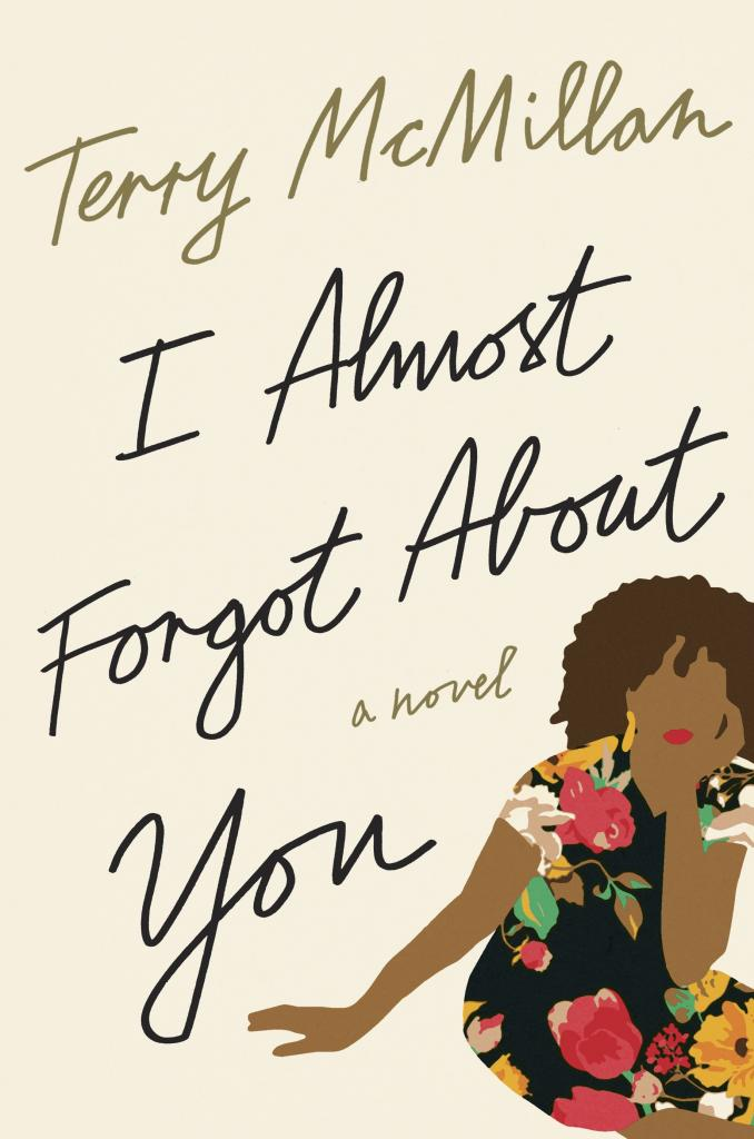 I Almost Forgot about You by Terry McMillan, c.2016, Crown, $27.00 / $36.00 Canada, 358 pages.