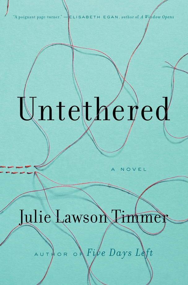 """Untethered: A Novel"" by Julie Lawson Timmer c.2016, Putnam$26.00 / $35.00 Canada 337 pages"