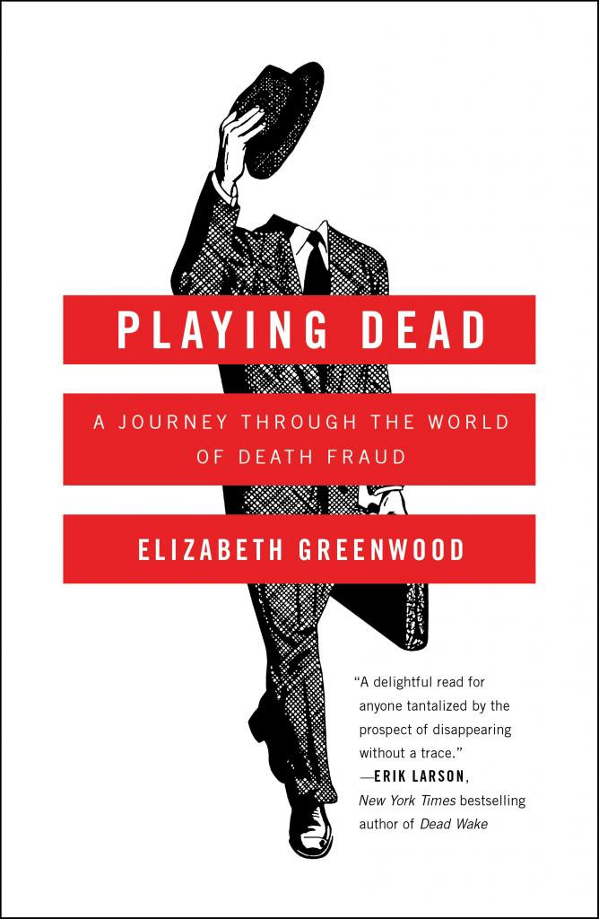 """Playing Dead"" by Elizabeth Greenwood c.2016, Simon & Schuster $26.00 / $35.00 Canada 247 pages"
