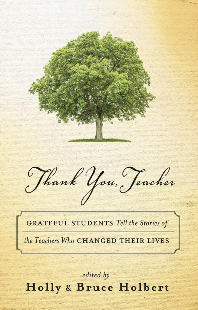 """Thank You, Teacher,"" edited by Holly & Bruce Holbert c.2016, New World Library $21.95 / $32.50 Canada 280 pages"